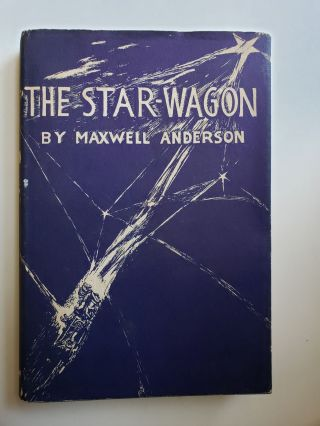 The Star-Wagon: A Play in Three Acts. Maxwell Anderson.