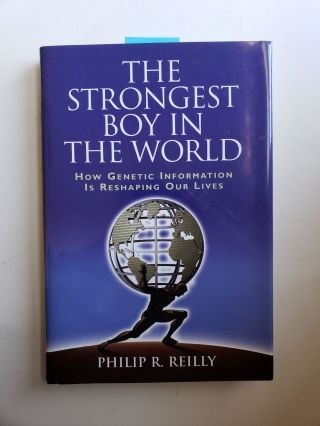 The Strongest Boy in the World How Genetic Information is Reshaping our Lives. Philip R. Reilly
