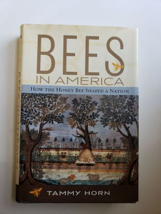 Bees in America: How the Honey Bee Shaped a Nation. Tammy Horn.