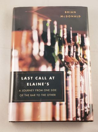 Last Call at Elaine's: A Journey from One Side of the Bar to the Other. Brian McDonald