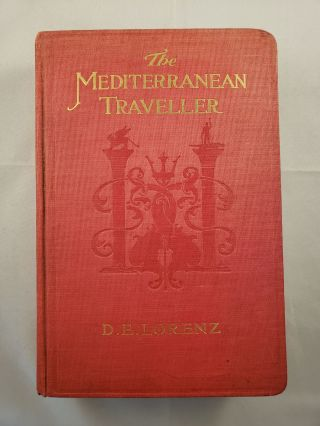 The Mediterranean Traveller A Handbook of Practical Information. D. E. Lorenz.