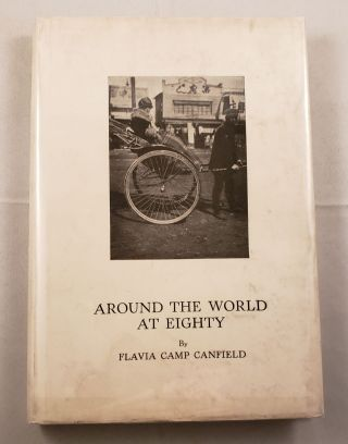 Around the World At Eighty. Flavia Camp Canfield.