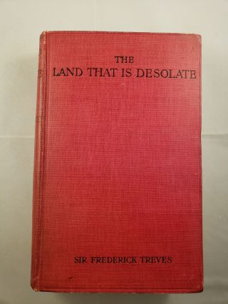 The Land That Is Desolate An Account Of A Tour In Palestine. Sir Frederick Treves.