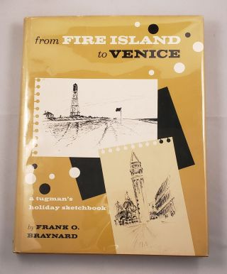 from Fire Island to Venice A Tugman's Holiday Sketchbook. Frank O. Braynard
