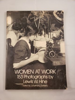Women At Work 153 Photographs by Lewis W. Hine. Jonathan L. Doherty, photographic, Lewis W. Hine