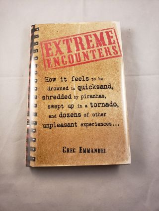 Extreme Encounters How it feels to be drowned in quicksand, shredded by piranhas, swept up in a...