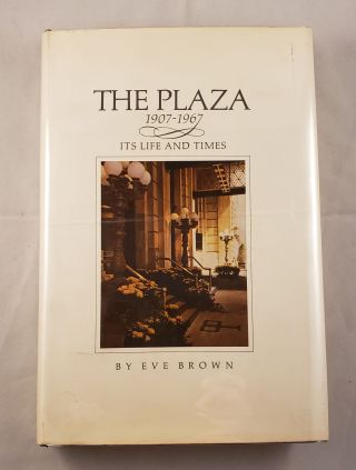 The Plaza Its Life and Times. Eve Brown
