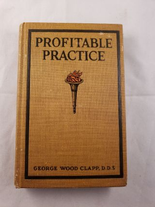 Profitable Practice. George Wood D. D. S. Clapp
