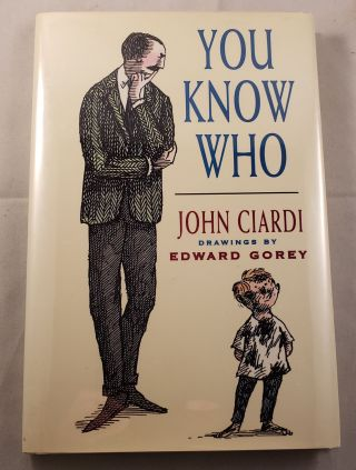 You Know Who. John and Ciardi, Edward Gorey