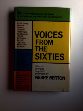 Voices from the Sixties Twenty-Two Views Of A Revolutionary Decade. Pierre Berton, annotator,...