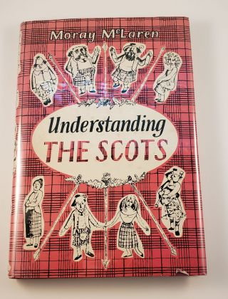 Understanding The Scots A Guide For South Britons and Other Foreigners. Moray McLaren