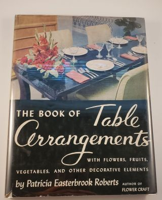 The Book Of Table Arrangements with Flowers, Fruits and Other Decorative Elements. Patricia...