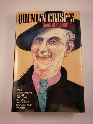 Quentin Crisp's Book of Quotations 1000 Observations On Life And Love By, For, And About Gay...