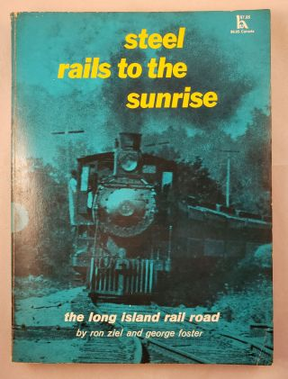 Steel Rails to the Sunrise the Long Island Rail Road. Ron Ziel, George Foster