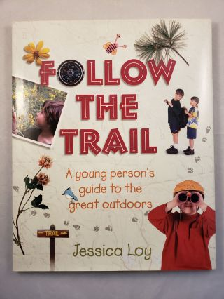 Follow The Trail A young personís guide to the great outdoors. Jessica Loy