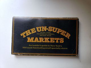 The Un-Super Markets: an Insider's Guide to New York's 100 Most Fascinating Small Specialty...