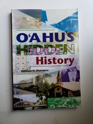 O'ahu's Hidden History Tours Into the Past. William H. Dorrance