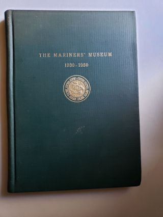 The Mariner's Museum 1930 - 1950. A History and Guide. Museum Publication No. 2. The Mariners Museum