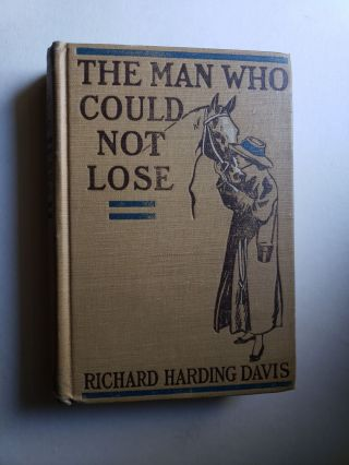The Man Who Could Not Lose. Richard Harding Davis
