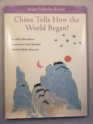 China Tells How the World Began! Asian Folktales Retold. Miwa as Kurita, Miyoko Matsutani,...