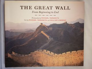 The Great Wall From Beginning to End. Michael Yamashita, William Lindesay, photographic, Michael...