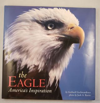 the Eagle Americaís Inspiration. Gerhard Gschwandtner, photographic, Jack A. Barrie