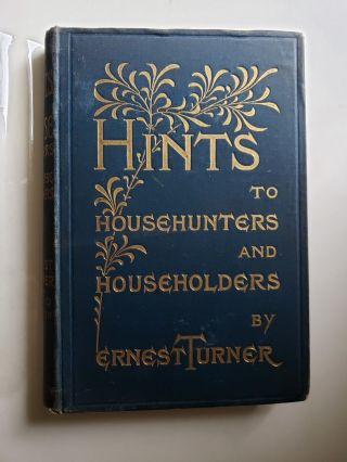 Hints for Househunters and Householders. Ernest Turner
