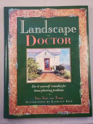 Landscape Doctor Do-it-Yourself Remedies for Home Planting Problems. Sara Jane and von Trapp,...