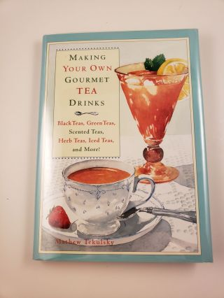 Making Your Own Gourmet Tea Drinks Black Teas, Green Teas, Scented Teas, Herb Teas, Iced Teas,...