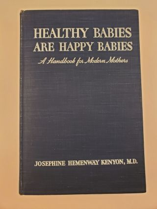 Healthy Babies Are Happy Babies A Complete Handbook for Modern Mothers. Josephine Hemenway Kenyon