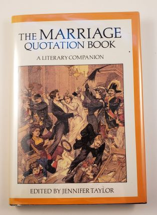 The Marriage Quotation Book A Literary Companion. Jennifer Taylor