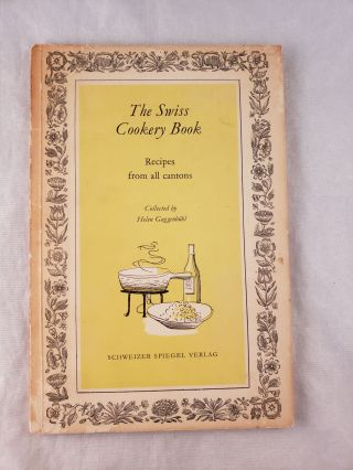 The Swiss Cookery Book Recipes From All Cantons Collected by Helen Guggenbuhl. Helen Guggenbuhl