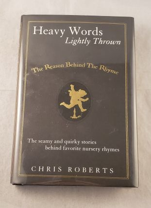 Heavy Words Lightly Thrown The Reason Behind The Rhyme The Seamy And Quirky Stories Behind The...