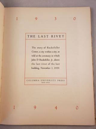 The Last Rivet The Story of Rockefeller Center, a City Within a City, As Told at the Ceremony in Which John D. Rockefeller, Jr., Drove the Last Rivet of the Last Building, November 1, 1939