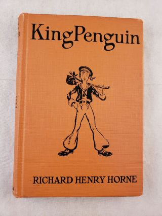 King Penguin A Legend of the South Sea Isles. Richard Henry Horne, rediscovered and, Jimmie...