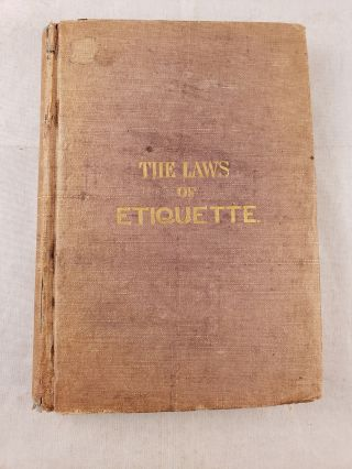 The Laws of Etiquette or, Short Rules and Reflection for Conduct in Society. A. Gentleman