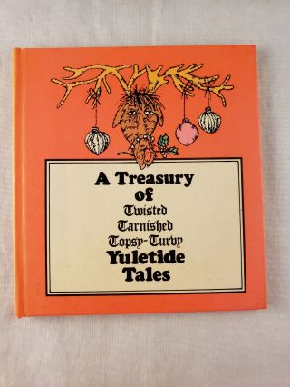 A Treasury of Twisted Tarnished Topsy-Turvy Yuletide Tales. Ted illustrated and Bick