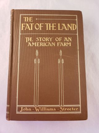 The Fat Of The Land The Story of an American Farm. John Williams Streeter