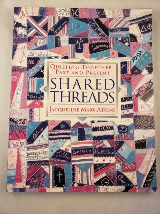 Shared Threads Quilting Together Past and Present. Jacqueline Marx Atkins