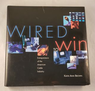 Wired to Win Entrepreneurs of the American Cable Industry. Kathi Ann Brown