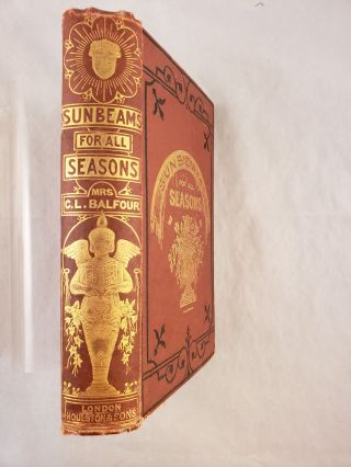 Sunbeams for All Seasons: A Selected Series of Precepts, Counsels and Cautions Relating to the Hopes, Pleasures and Sorrows of Life LL