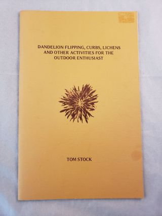 Dandelion Flipping, Curbs, Lichens and Other Activities for the Outdoor Enthusiast. Tom Stock
