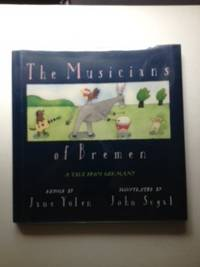 The Musicians of Bremen A Tale From Germany. Jane and Yolen, John Segal