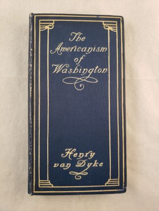 The Americanism of Washington. Henry van Dyke