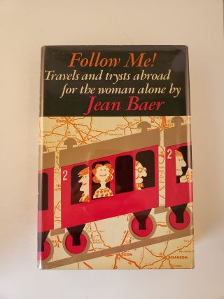Follow Me! Travels and Trysts Abroad For the Woman Alone. Jean Baer