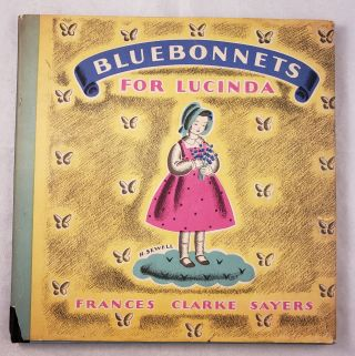 Bluebonnets For Lucinda. Frances Clarke and Sayers, Helen Sewell