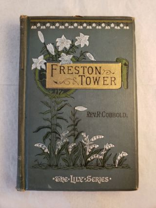 Freston Tower: A Tale of the Times of Cardinal Wolsey. Rev. R. Cobbold