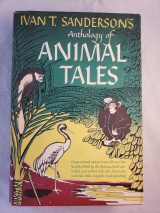 Animal Tales An Anthology of animal Literature of All Countries. Ivan T. compiled and Sanderson