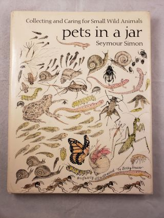 Pets in a Jar Collecting and Caring for Small Wild Animals. Seymour and Simon, Betty Fraser
