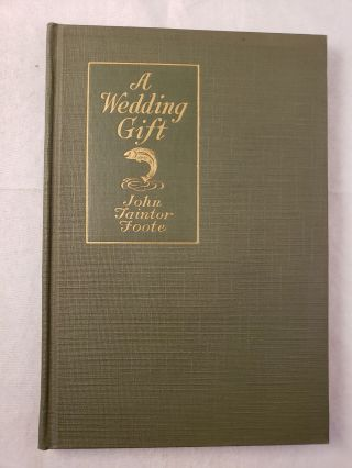 A Wedding Gift A Fishing Story. John Taintor Foote